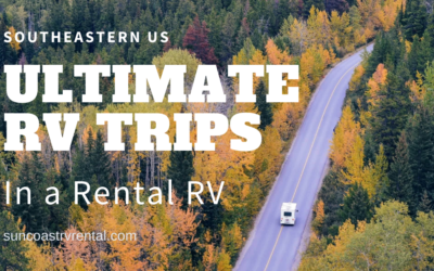 Ultimate RV Trips in a Rental RV – Southeast